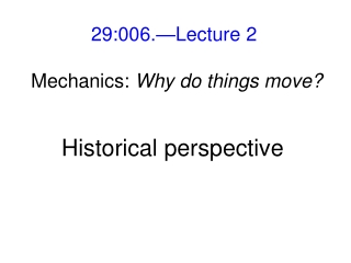 29:006.—Lecture 2  Mechanics:  Why do things move?