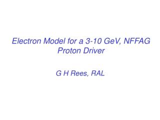 Electron Model for a 3-10 GeV, NFFAG Proton Driver