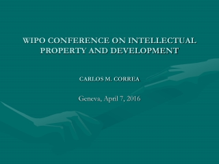 WIPO CONFERENCE ON INTELLECTUAL PROPERTY AND DEVELOPMENT  Carlos M. Correa
