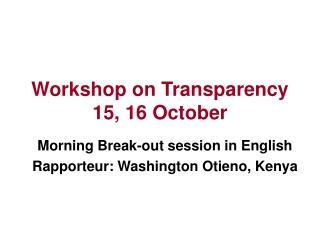 Workshop on Transparency 15, 16 October