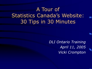 A Tour of  Statistics Canada's Website: 30 Tips in 30 Minutes