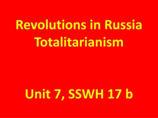 Revolutions in Russia  Totalitarianism Unit 7, SSWH 17 b
