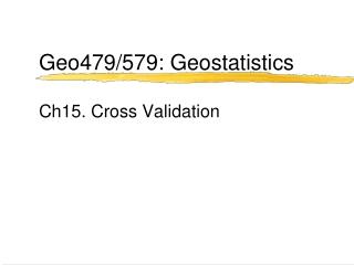Geo479/579: Geostatistics Ch15.  Cross Validation