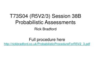 T73S04 (R5V2/3) Session 38B Probabilistic Assessments Rick Bradford