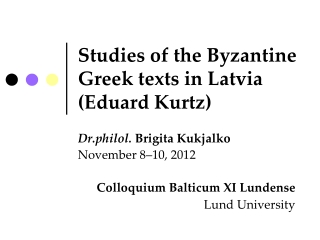 Studies of the Byzantine Greek texts in Latvia (Eduard Kurtz)