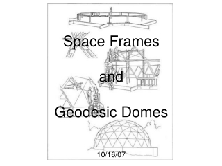 Space Frames  and  Geodesic Domes 10/16/07