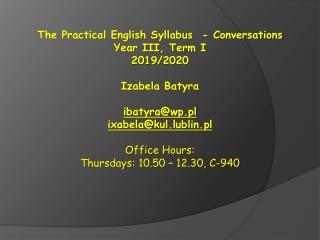 The Practical English Syllabus  -  Conversations Year I II , Term I  201 9 /20 20 Izabela  Batyra