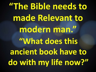 """The Bible needs to made Relevant to modern man."""