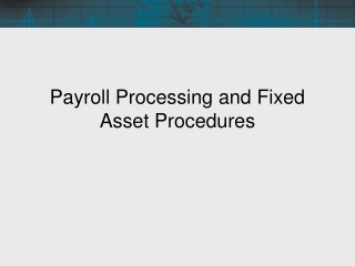 Payroll Processing and Fixed Asset Procedures