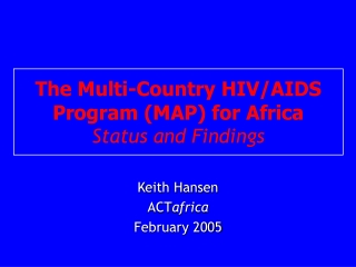 The Multi-Country HIV/AIDS Program (MAP) for Africa Status and Findings