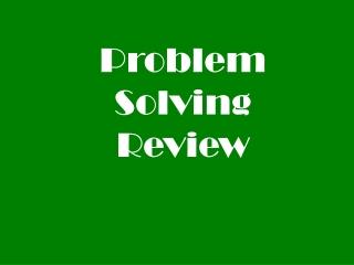 Problem Solving  Review