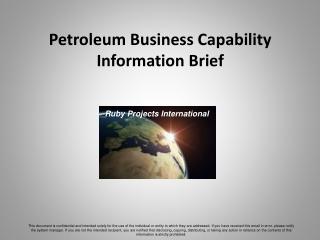 Petroleum Business Capability  Information Brief
