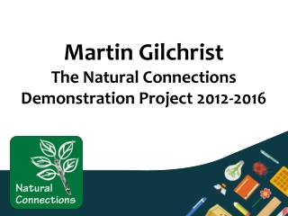 Martin Gilchrist The Natural Connections Demonstration Project 2012-2016