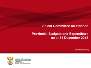 Select Committee on Finance  Provincial Budgets and Expenditure as at 31 December 2013