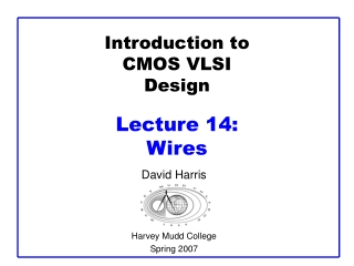 Introduction to CMOS VLSI Design Lecture 14:  Wires