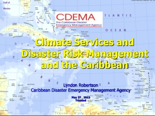 Climate Services and  Disaster Risk Management and the Caribbean
