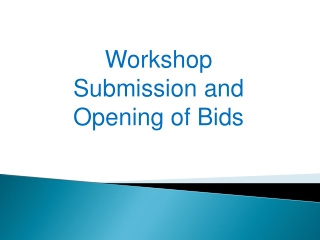 Workshop Submission and Opening of Bids
