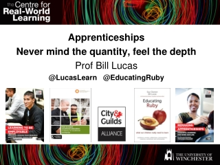 Apprenticeships Never mind the quantity, feel the depth Prof Bill Lucas