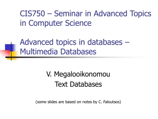 V. Megalooikonomou Text Databases (some slides are based on notes by C. Faloutsos)