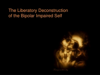 The Liberatory Deconstruction of the Bipolar Impaired Self