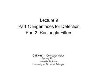 Lecture 9 Part 1: Eigenfaces for Detection Part 2: Rectangle Filters