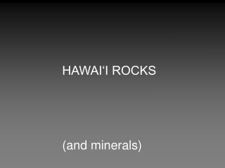 HAWAI'I ROCKS (and minerals)