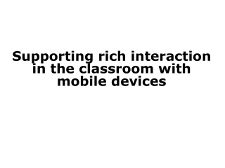 Supporting rich interaction in the classroom with mobile devices