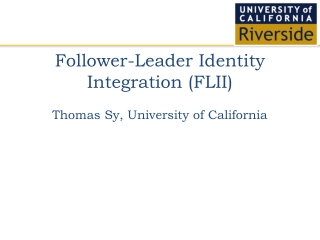 Follower-Leader Identity Integration (FLII) Thomas Sy, University of California