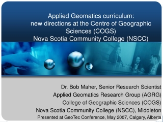 Dr. Bob Maher, Senior Research Scientist Applied Geomatics Research Group (AGRG)