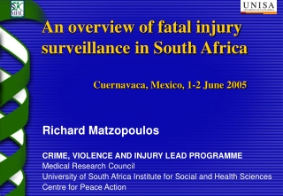 Richard Matzopoulos  CRIME, VIOLENCE AND INJURY LEAD PROGRAMME Medical Research Council