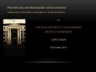 PROVINCIAL BOOKMAKERS' ASSOCIATIONS Submission to Portfolio  C ommittee on Trade & Industry