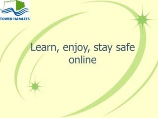 Learn, enjoy, stay safe online