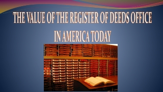 THE VALUE OF THE REGISTER OF DEEDS OFFICE IN AMERICA TODAY