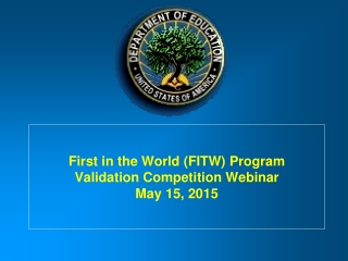 First in the World (FITW) Program Validation Competition Webinar May 15, 2015