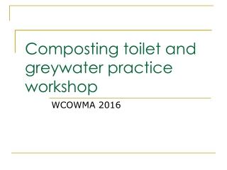Composting toilet and greywater practice workshop