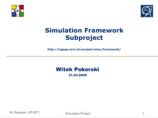 Simulation Framework Subproject lcgapp.cern.ch/project/simu/framework/