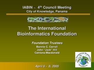 "Foundation Trustees Bonnie C. Carroll John ""Jack"" Hill Catriona Macdonald"
