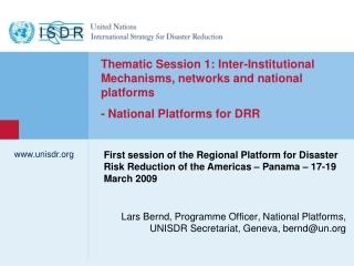 Lars Bernd, Programme Officer, National Platforms, UNISDR Secretariat, Geneva, bernd@un