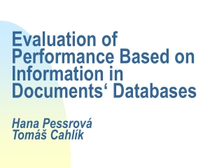 Evaluation of Performance Based on Information in Documents' Databases Hana Pessrová Tomáš Cahlík