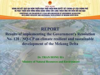 Dr. TRAN HONG HA Ministry of Natural Resources and Environment