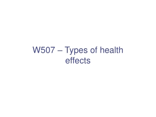 W507 – Types of health effects