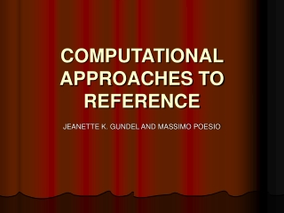 COMPUTATIONAL APPROACHES TO REFERENCE