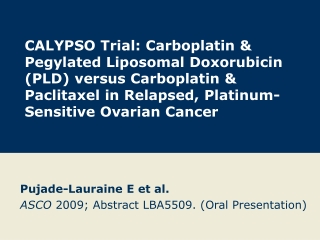 Pujade-Lauraine E et al. ASCO  2009; Abstract LBA5509. (Oral Presentation)
