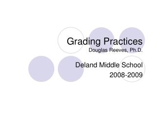 Grading Practices Douglas Reeves, Ph.D.