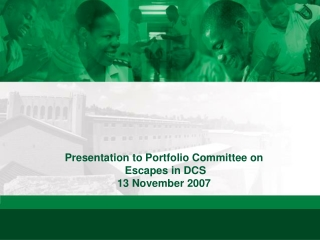 Presentation to Portfolio Committee on   Escapes in DCS 13 November 2007