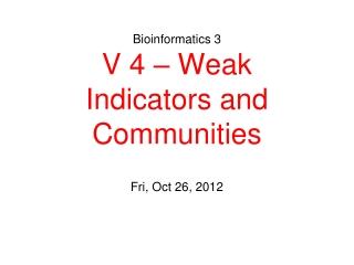 Bioinformatics 3 V 4 – Weak Indicators and Communities
