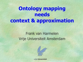 Ontology mapping  needs  context & approximation
