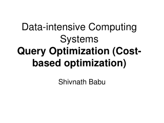 Data -intensive Computing Systems Query Optimization (Cost-based optimization)
