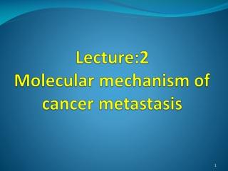 Lecture:2 Molecular mechanism of cancer metastasis
