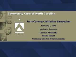 State Coverage Initiatives Symposium February 7, 2008 Nashville, Tennessee Charles F. Willson MD